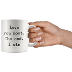 Love you Most The End I Win Mug