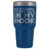 Writer Gift Be Careful Or You'll End Up In My Book Appreciation Coffee Tumbler 30 oz
