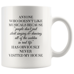 Theater Gift - Anyone Who Doesn't Like Musicals Never Visited My House Mug 11 oz