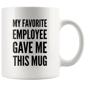 My Favorite Employee Gave Me This Mug Gift Ceramic Coffee Mug 11 oz