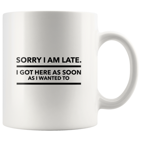 Sorry I'm Late Got Here As Soon As I Wanted To Mug Funny Office Coffee Mug
