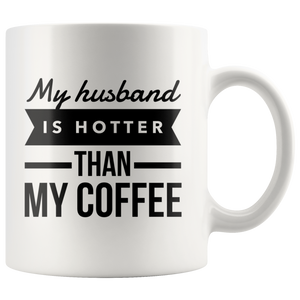 My Husband Is Hotter Than My Coffee Mug-Anniversary Gifts For Her