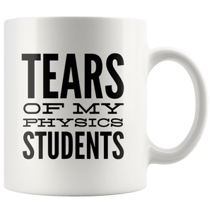 Tears Of My Students Mug- Physics Mug-Funny Math Teacher Graduation Coffee Gift Mug -Tears of My Physics Student