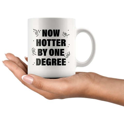 Graduation Gift - Now Hotter By One Degree Funny College Graduation Mug 11 oz