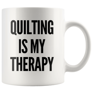 Quilting Is My Therapy Mother's Day Gift Idea Coffee Mug 11 oz