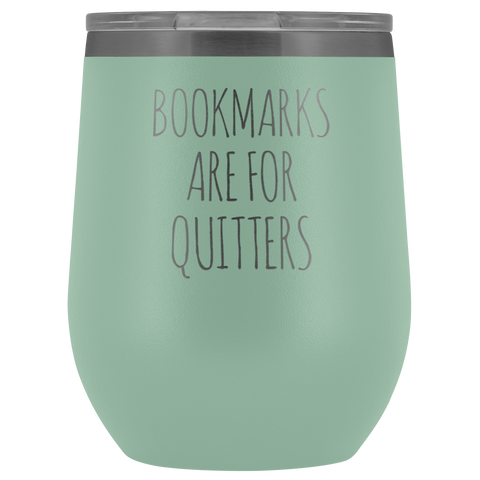 Bookmarks Are For Quitters Bookworm Appreciation Wine Tumbler 12 oz