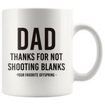 Dad Mug - Dad Thanks For Not Shooting Blanks Your Favorite Offspring Mug 11 oz