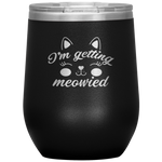 I'm Getting Married Cat Meowied Paw Owner Engagement Wine Tumbler 12 oz