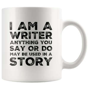 Gift For Writer - I Am A Writer Anything You Say Or Do Used In A Story Coffee Mug 11 oz