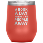 A Book A Day Keeps The People Away Funny Gift Idea Wine Tumbler 12 oz