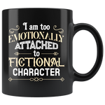 Bookworm's Gift I Am Too Emotionally Attached To Fictional Character 11oz