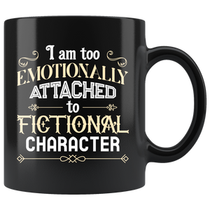I Am Too Emotionally Attached To Fictional Character Coffee Mug 11 oz