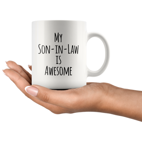 Son-In-Law Gift My Son-In-Law Is Awesome Appreciation Thank You Coffee Mug 11 oz