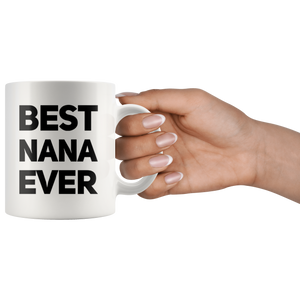 Grandma Gift - Best Nana Ever Inspiring Thank You Appreciation Coffee Mug 11 oz