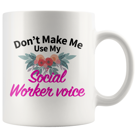 Social Worker Gifts - Don't Make Me Use My Social Worker Voice Mug 11 oz