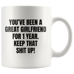 Anniversary Gift - You've Been A Great Girlfriend For 1 Year Keep That Coffee Mug 11 oz