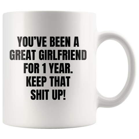 You've Been A Great Girlfriend For 1 Year Keep That Coffee Mug 11 oz
