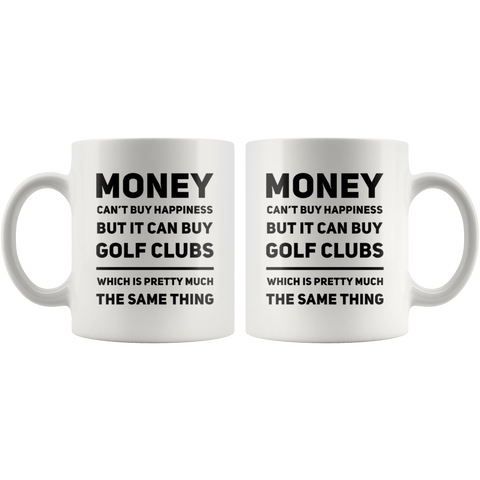 Money Can't Buy Happiness But It Can Buy Golf Clubs Coffee Mug 11 oz