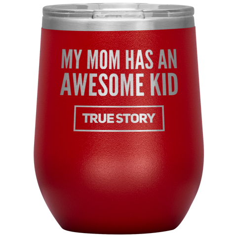 Gift For Mom My Mom Has An Awesome Kid True Story Appreciation Wine Tumbler 12 oz