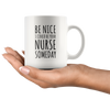 Be Nice I Could Be Your Nurse Someday Gift Ceramic Coffee Mug 11 oz