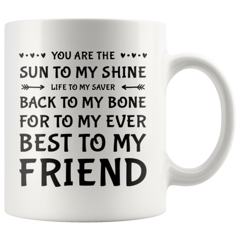 You Are The Sun To My Shine Best To My Friend  Ceramic Coffee Mug 11 oz