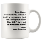 Funny Mother's Day Gift Dear Mom Love Your Favorite Coffee Mug