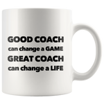 Good Coach Great Coach Can Change A Life Appreciation Coffee Mug 11 oz