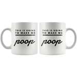 Funny Gag Gifts Coffee This Is Going To Make Me Poop Ceramic Mug