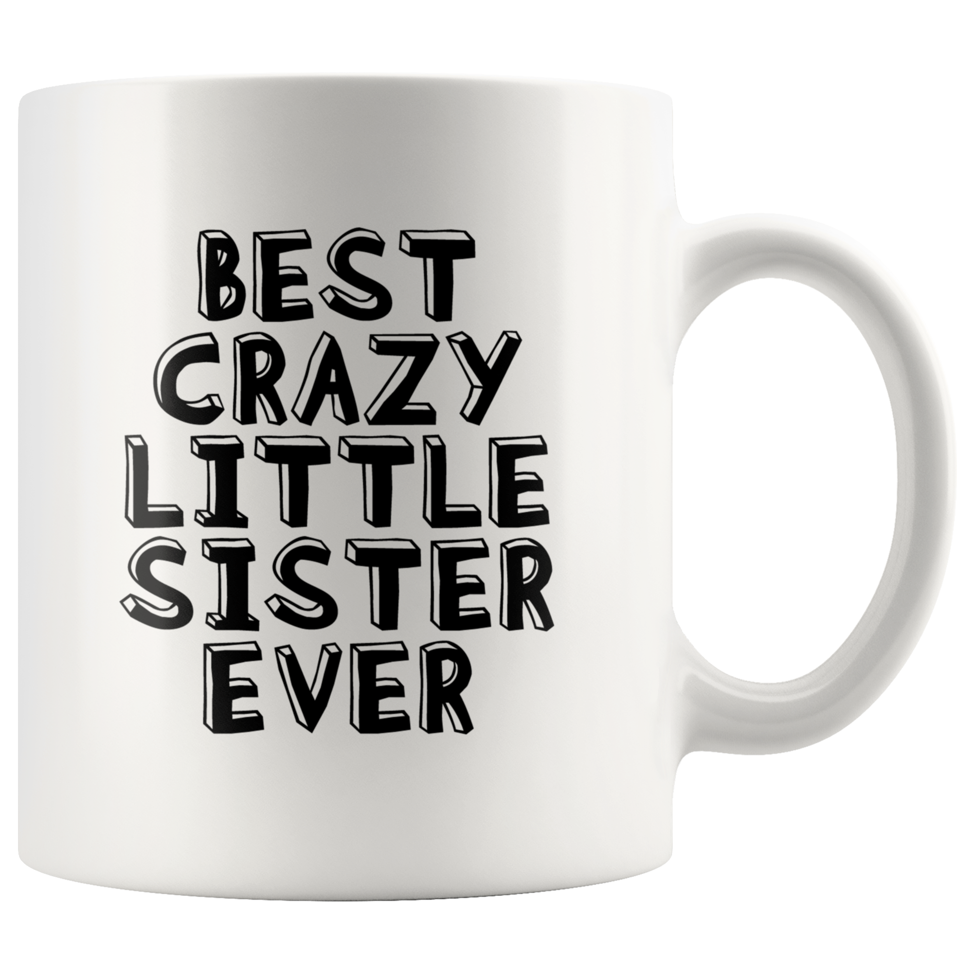 Sister Gift - Best Crazy Little Sister Ever Appreciation Gift For Her Coffee Mug 11 oz