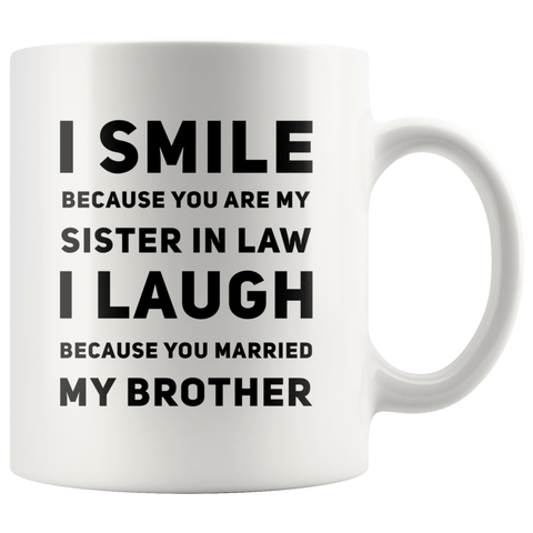 I Smile I Laugh Because You Married My Brother Gifts For Sister In Law Mug 11 oz