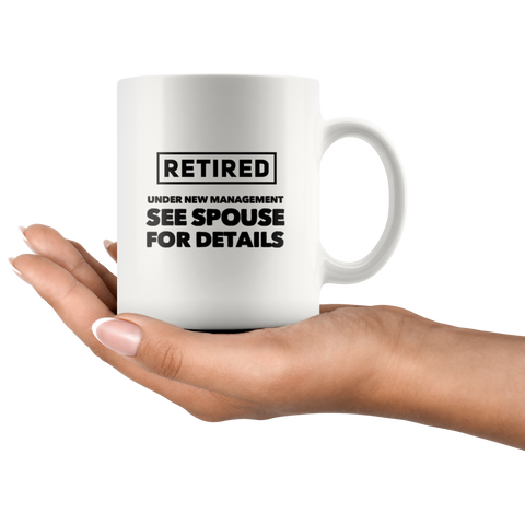 Retired Under New Management See Spouse For Details Coffee Mug 11 oz