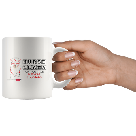 Nurse Llama Ain't Got Time For Your Drama Gift Coffee Mug 11oz