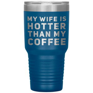 Gift For Wife My Wife Is Hotter Than My Coffee Wedding Anniversary Tumbler 30 oz