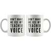 Teacher Gift - Don't Make Me Use My Teacher Voice Appreciation Coffee Mug 11 oz