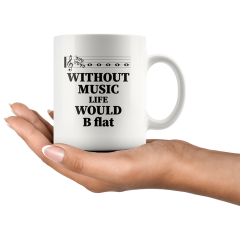 Without Music Life Would Be B Flat  Gift Idea Coffee Mug 11 oz