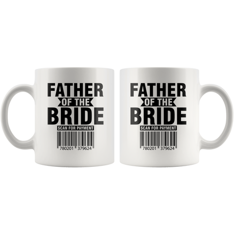 Father of The Bride Scan For The Payment Humor Gifts Coffee Mug 11 oz