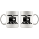 Photography Gift - I Shoot People And Sometimes Cut Off Their Heads Coffee Mug 11oz