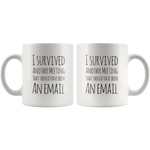 I Survived Another Meeting That Should Have Been An Email Mug  11 oz
