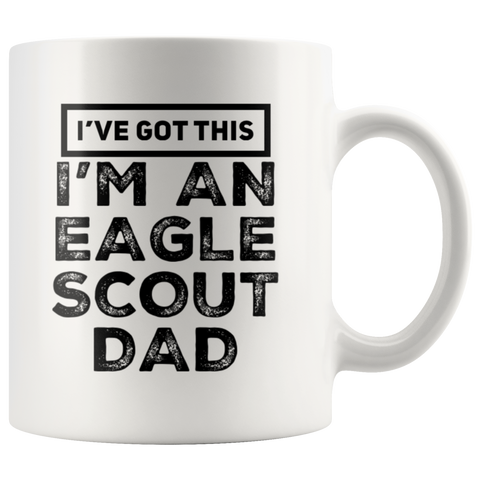 I've Got This I'm An Eagle Scout Dad Appreciation Coffee Mug 11 Oz