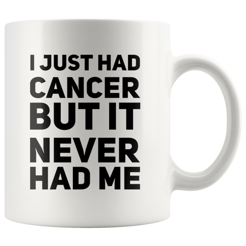I Just Had Cancer But It Never Had Me Gift Ceramic Coffee Mug 11 oz