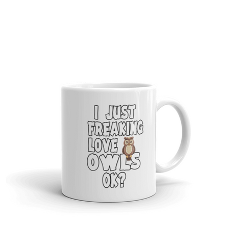 I Just Freaking Love Owls Ok Pet Lover Statement Nocturnal Animal Gifts White Mug 11oz