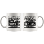 Funny Mom Gifts At Least You Don't Have Ugly Children Funny Gifts for Mom Mother's Day Gift Coffee Mug Tea Cup White