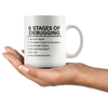 6 Stages Of Debugging Computer Programmer Gift Programming Mug 11oz