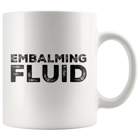 Embalming Fluid Funeral Director Mortician Funny Gift Coffee Mug 11 oz