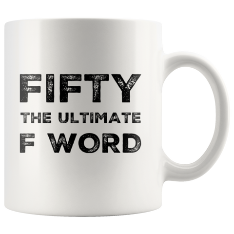 Fifty The Ultimate F Word  Birthday Gift Idea Ceramic Coffee Mug 11 oz