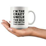 Gift For Uncle I'm The Crazy Uncle The Man The Myth The Legend Coffee Mug 11 oz