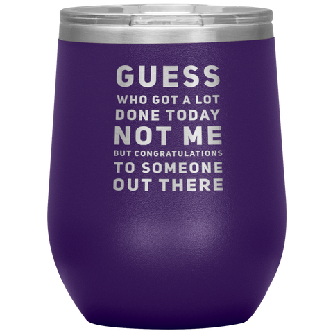 Sarcastic Gift Guess Who Got A Lot Today Not Me Sarcasm Statement Tumbler 12 oz