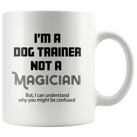 I'm A Dog Trainer Not A Magician But I Can Understand Coffee Mug 11 oz