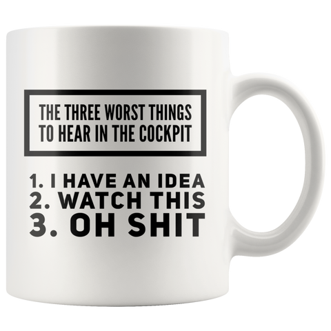 Three Worst Things To Hear In The Cockpit Aviation Coffee Mug 11 oz