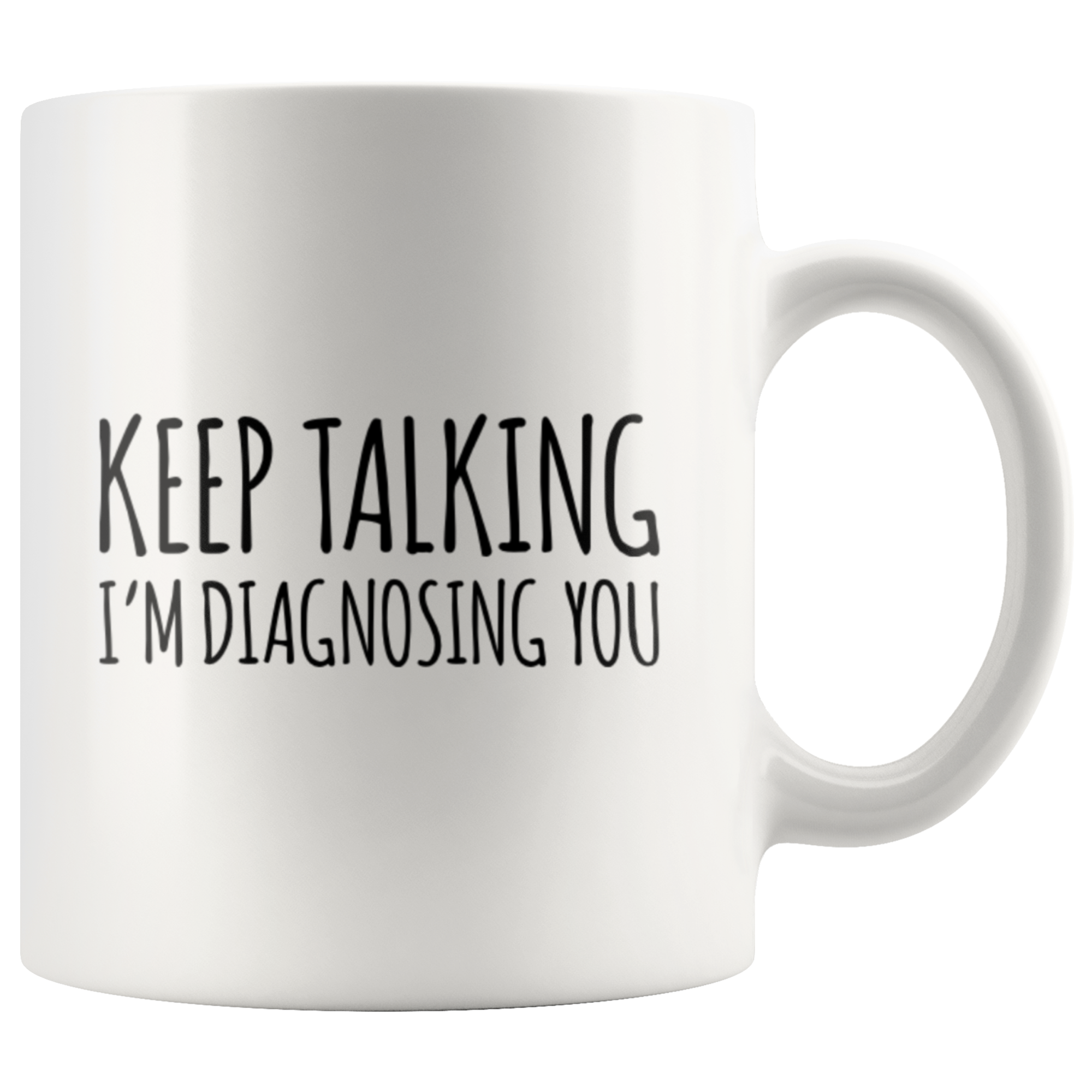 Psychology Gift - Keep Talking I'm Diagnosing You Appreciation Coffee Mug 11 oz